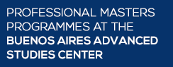Professional Masters Programmes at the Buenos Aires Advanced Studies Center
